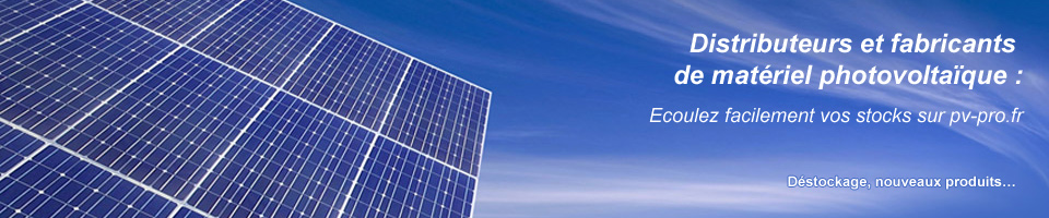 Distributeurs et fabricants de matériel photovoltaïque : Ecoulez facilement vos stocks sur pv-pro.fr. Déstockage, nouveaux produits…