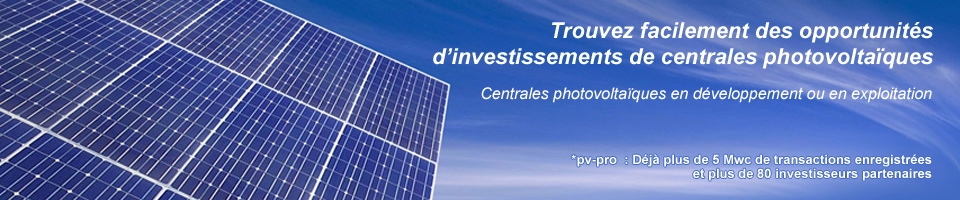 Trouvez facilement des opportunités d'investissement de centrales photovoltaïques. Centrales photovoltaïques en développement ou en exploitation. pv-pro  : Déjà plus de 5 Mwc de transactions enregistrées et plus de 80 investisseurs partenaires